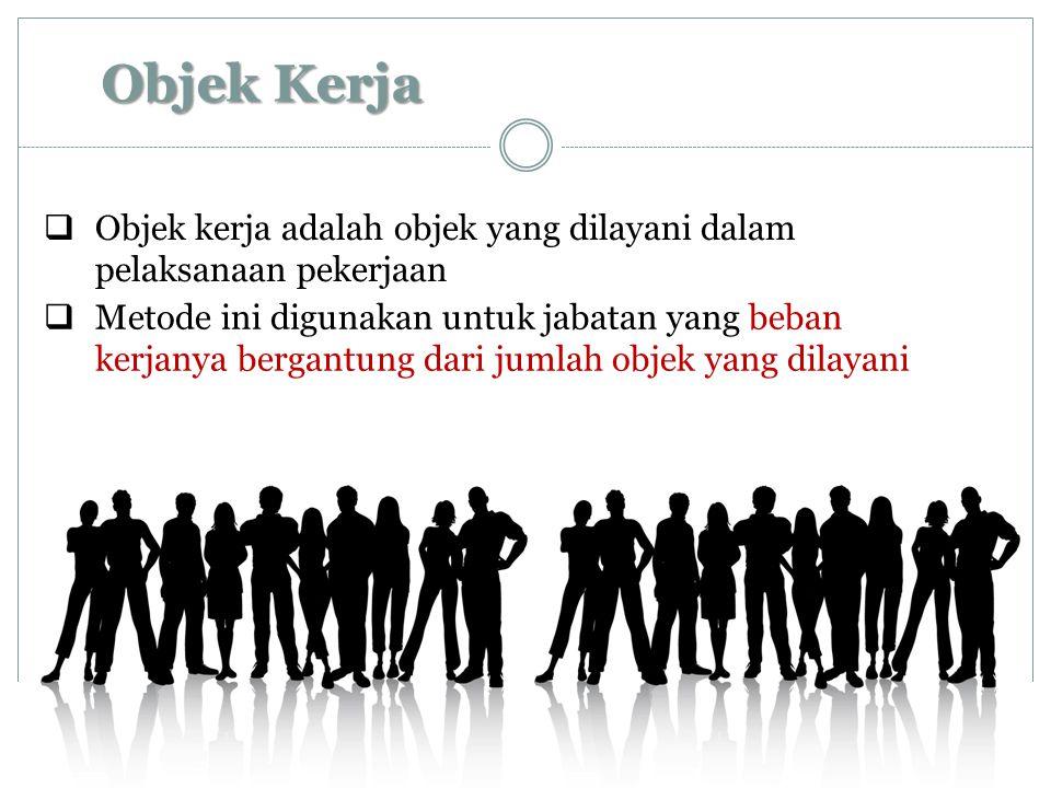 Objek Kerja Objek kerja adalah objek yang dilayani dalam pelaksanaan pekerjaan.