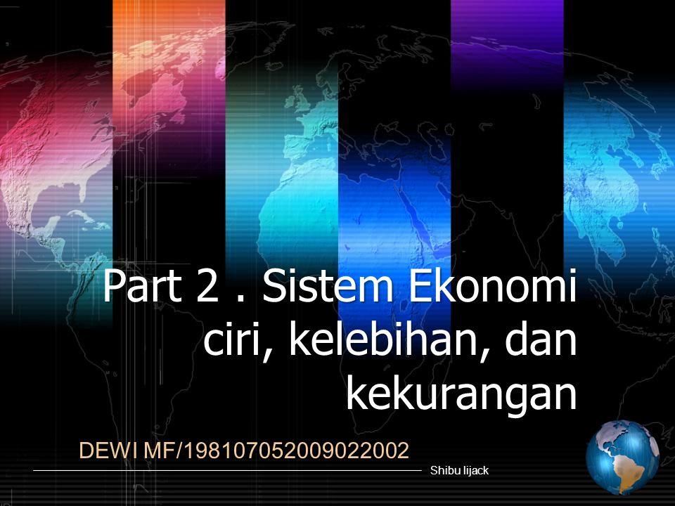 Part 2 . Sistem Ekonomi ciri, kelebihan, dan kekurangan
