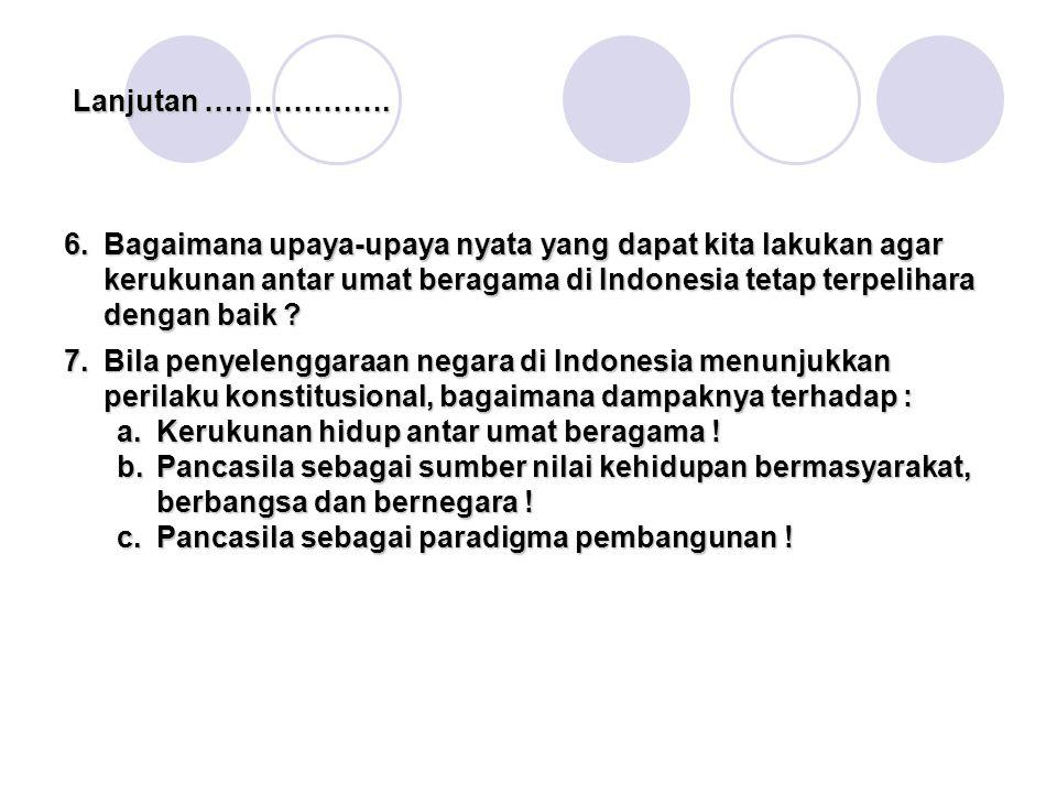 Lanjutan ………………. Bagaimana upaya-upaya nyata yang dapat kita lakukan agar kerukunan antar umat beragama di Indonesia tetap terpelihara dengan baik