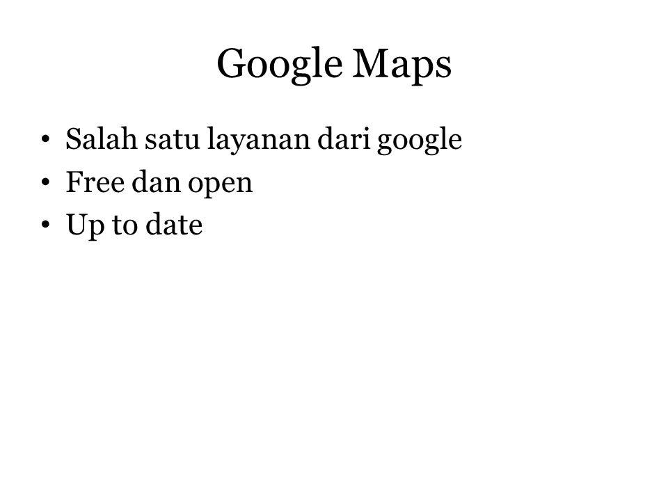 Google Maps Salah satu layanan dari google Free dan open Up to date
