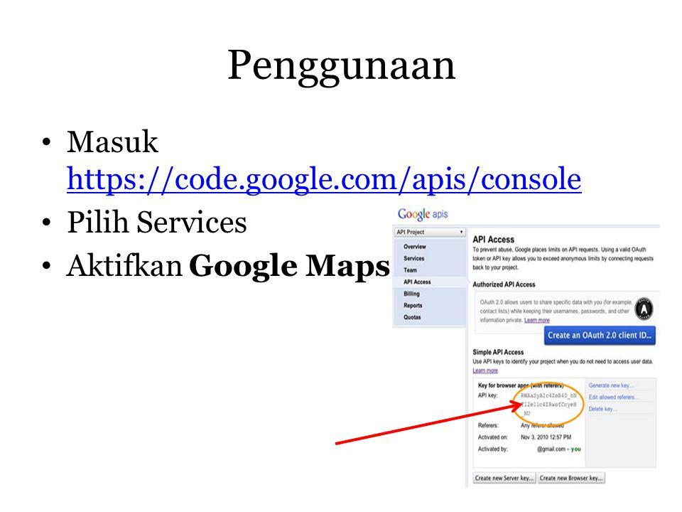 Penggunaan Masuk https://code.google.com/apis/console Pilih Services