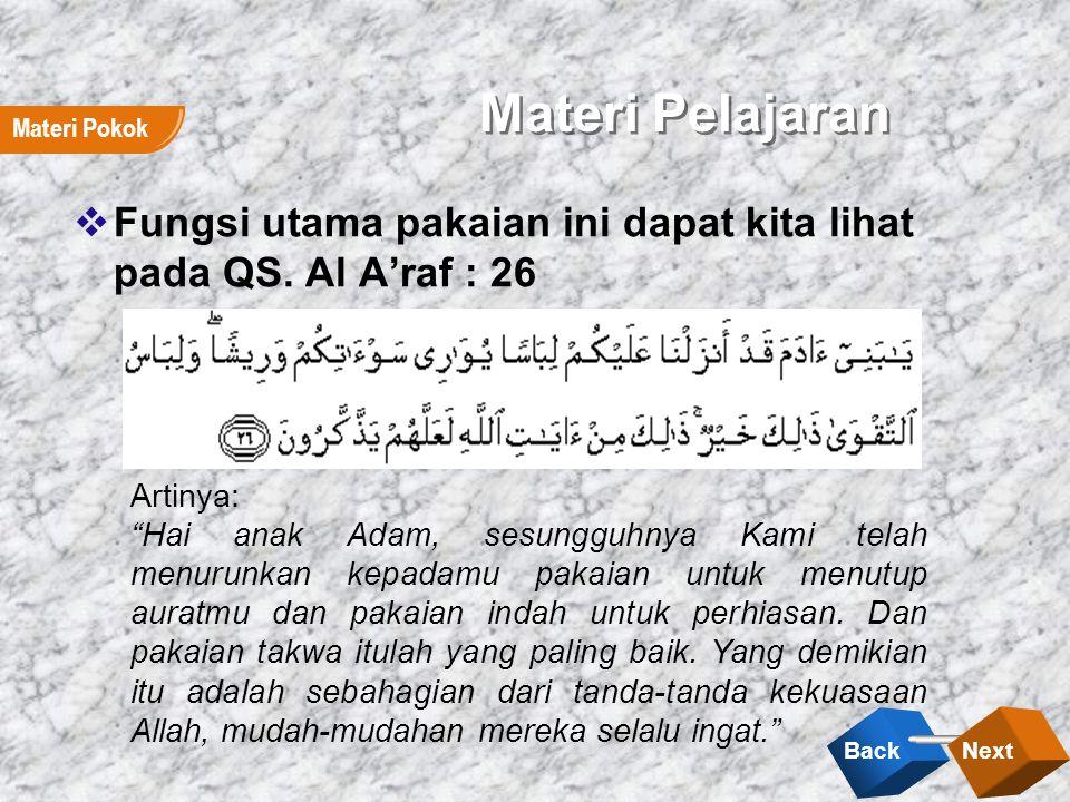 Materi Pelajaran Materi Pokok. Fungsi utama pakaian ini dapat kita lihat pada QS. Al A'raf : 26. Artinya: