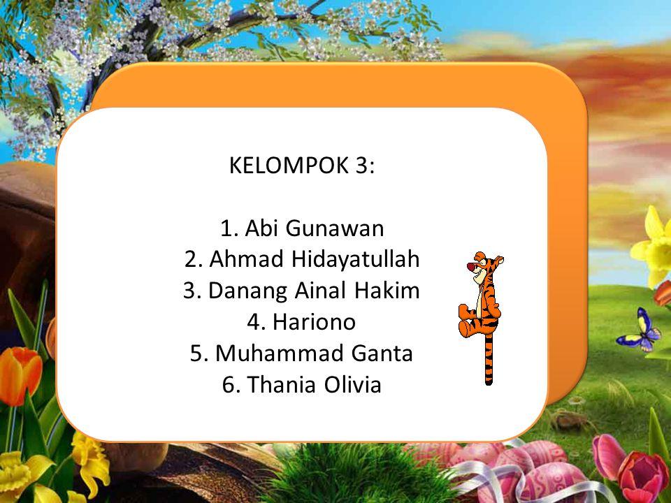 KELOMPOK 3: Abi Gunawan Ahmad Hidayatullah Danang Ainal Hakim Hariono Muhammad Ganta Thania Olivia