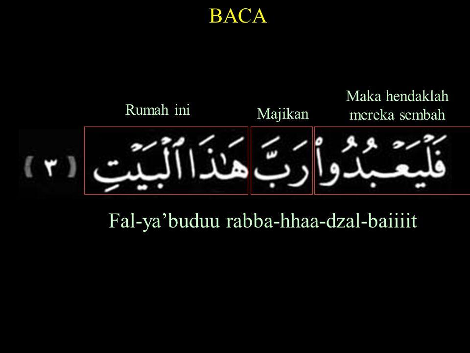 Fal-ya'buduu rabba-hhaa-dzal-baiiiit