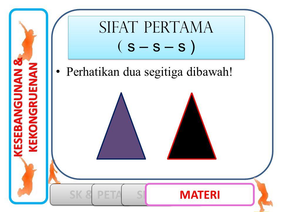 SIFAT pertama ( s – s – s ) Perhatikan dua segitiga dibawah!