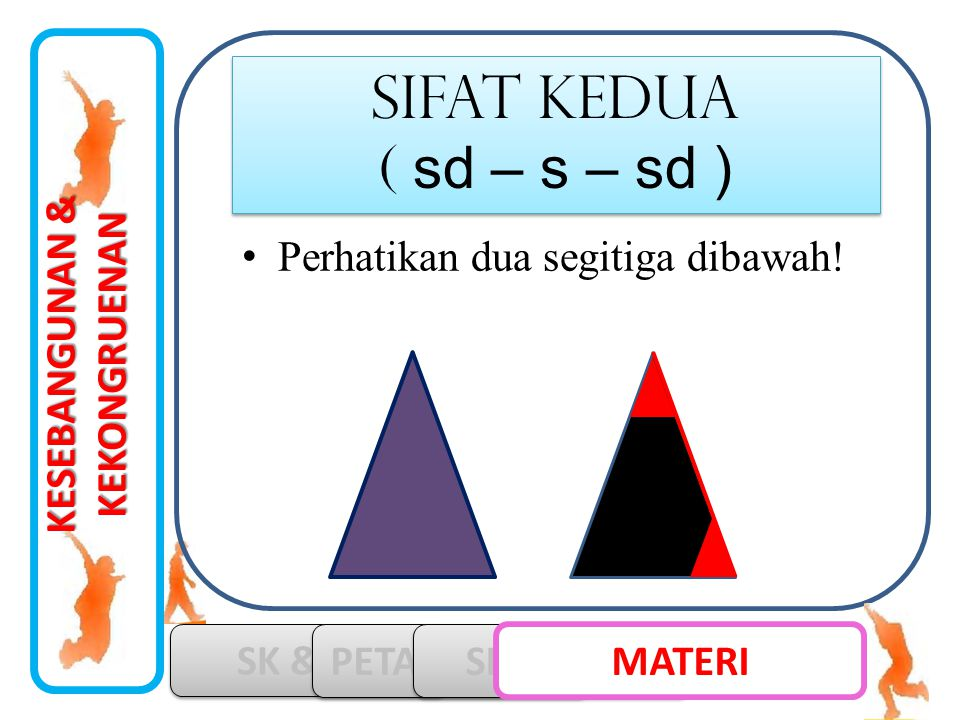 SIFAT kedua ( sd – s – sd ) Perhatikan dua segitiga dibawah!