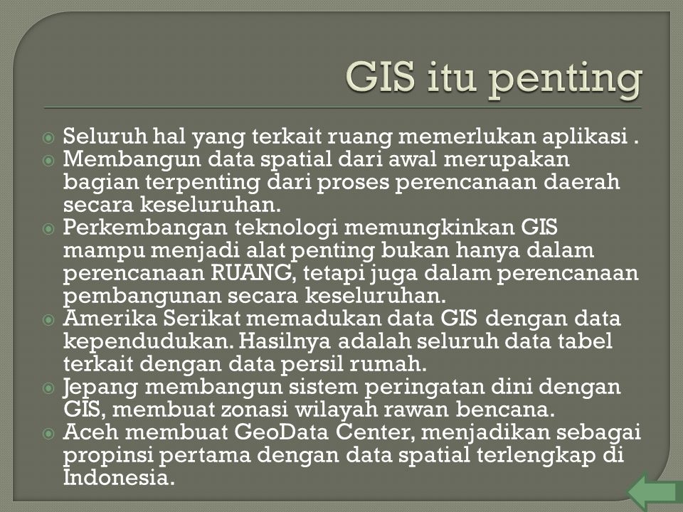 GIS itu penting Seluruh hal yang terkait ruang memerlukan aplikasi .