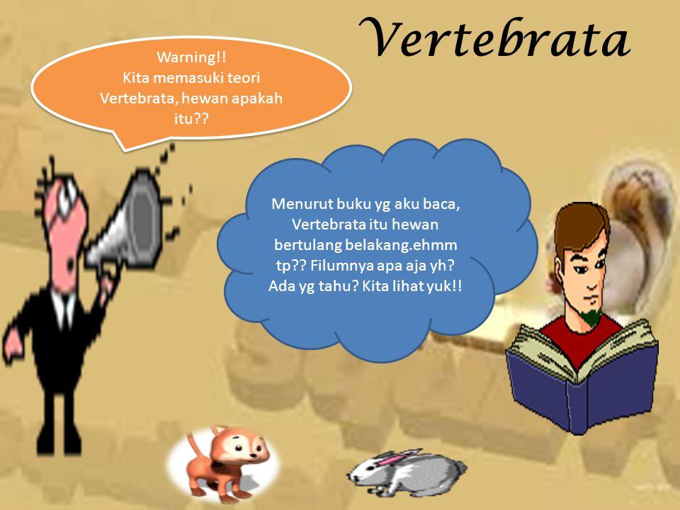 Vertebrata Warning!! Kita memasuki teori Vertebrata, hewan apakah itu
