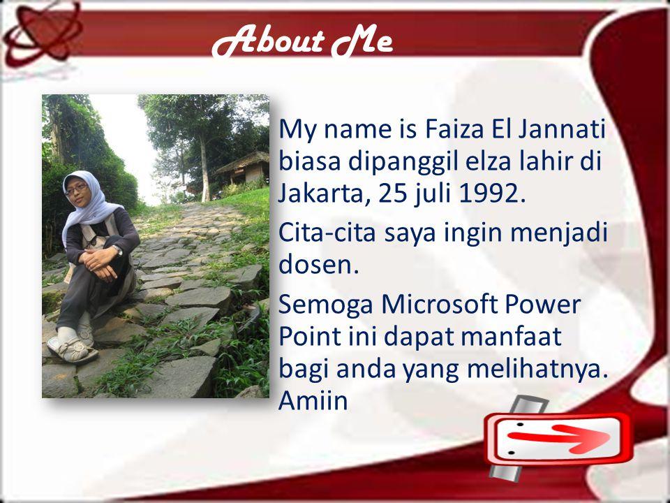 About Me My name is Faiza El Jannati biasa dipanggil elza lahir di Jakarta, 25 juli 1992. Cita-cita saya ingin menjadi dosen.