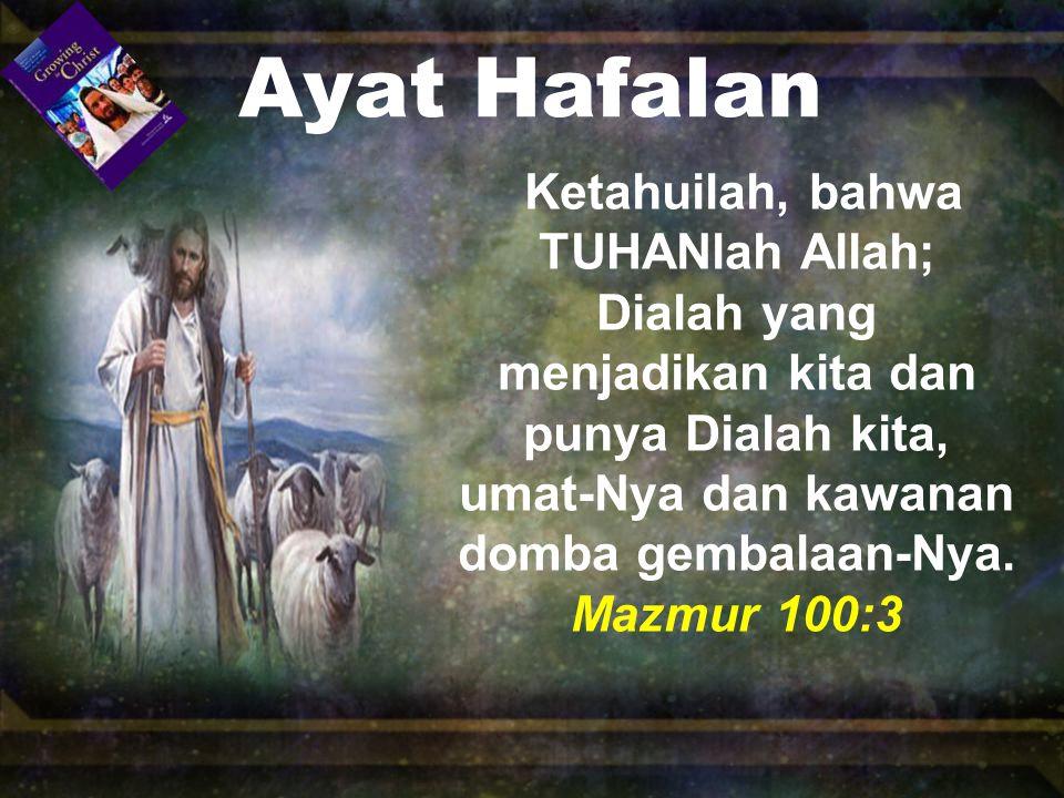 Ayat Hafalan Ketahuilah, bahwa TUHANlah Allah; Dialah yang menjadikan kita dan punya Dialah kita, umat-Nya dan kawanan domba gembalaan-Nya.