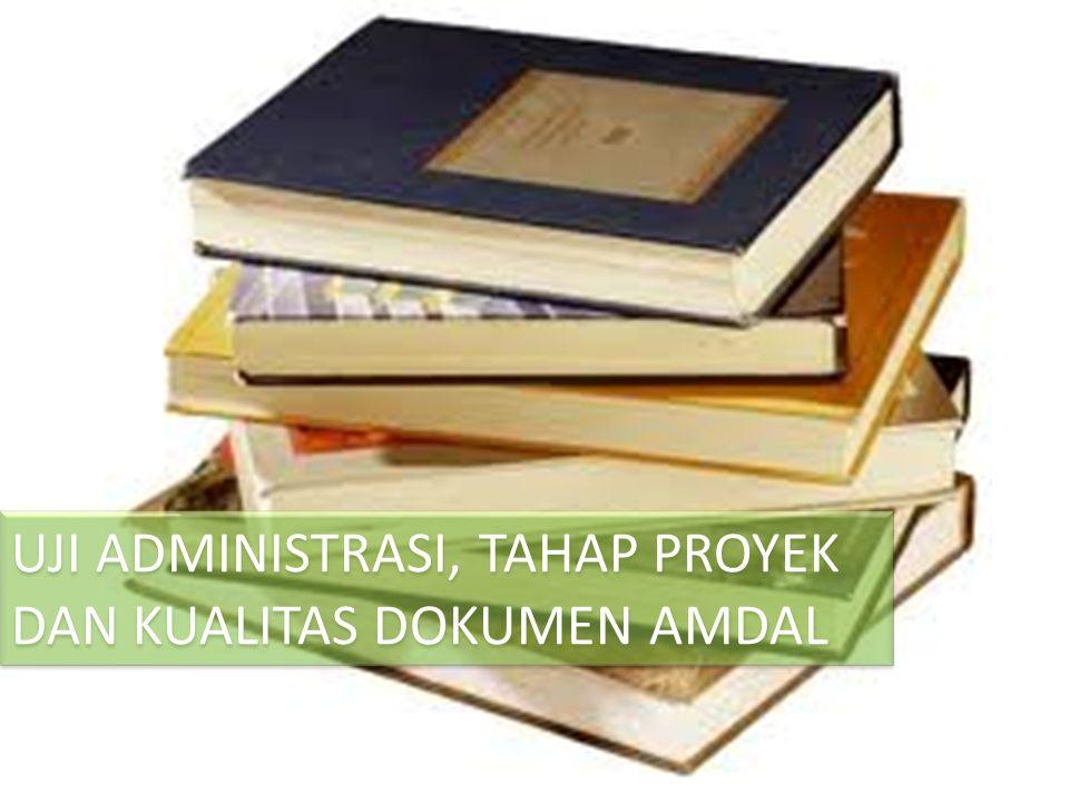 UJI ADMINISTRASI, TAHAP PROYEK DAN KUALITAS DOKUMEN AMDAL