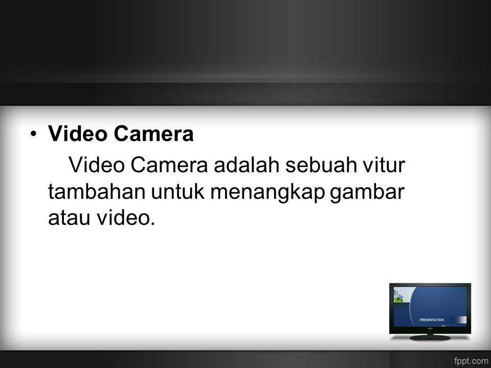 Video Camera Video Camera adalah sebuah vitur tambahan untuk menangkap gambar atau video.
