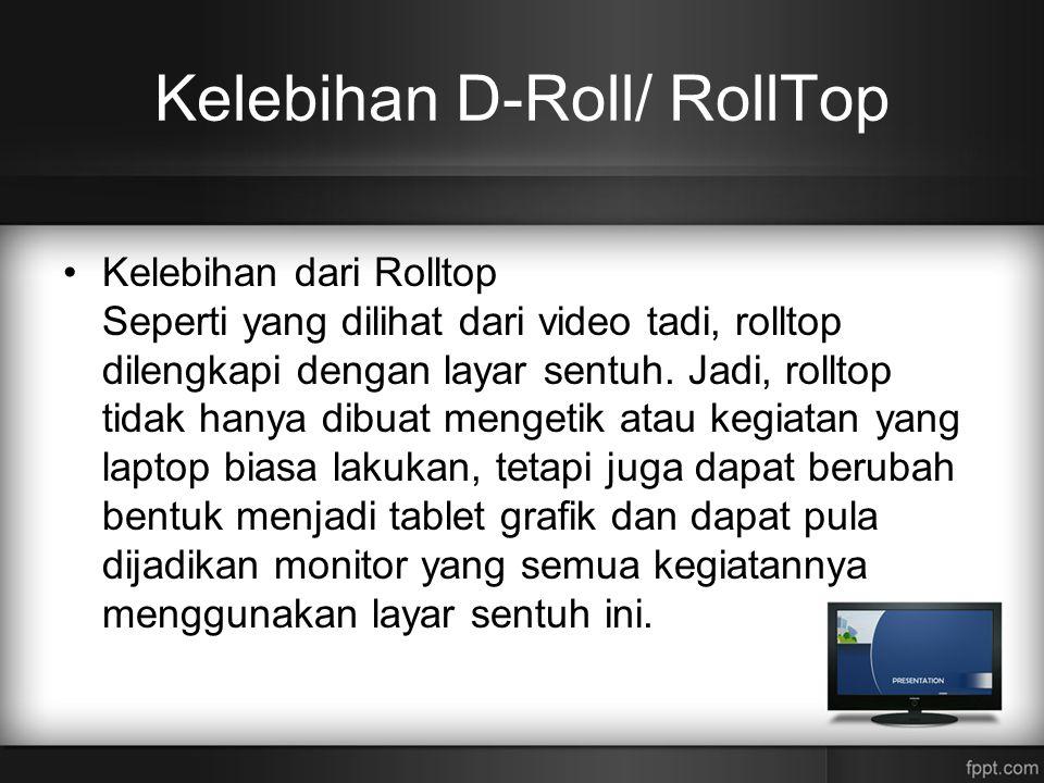 Kelebihan D-Roll/ RollTop