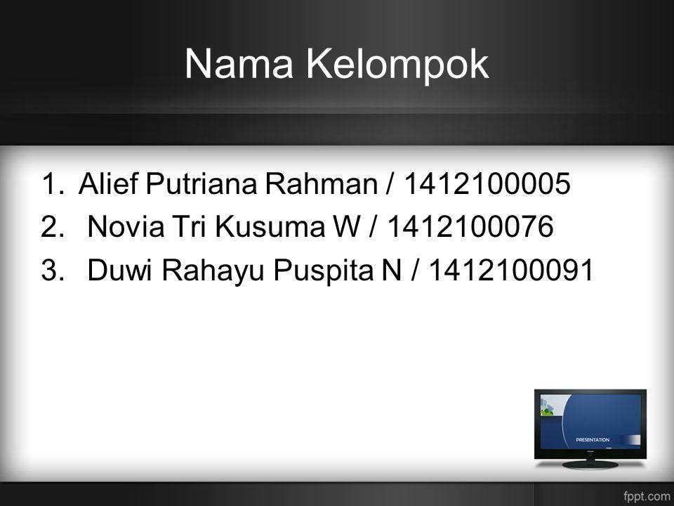 Nama Kelompok Alief Putriana Rahman / 1412100005