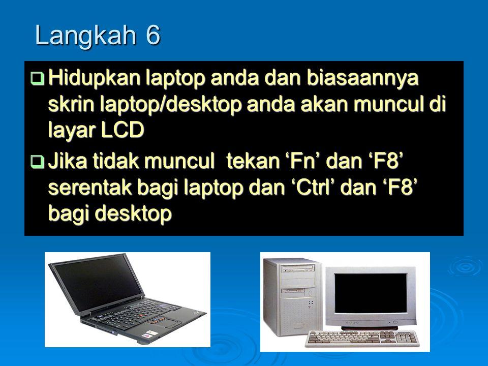 Langkah 6 Hidupkan laptop anda dan biasaannya skrin laptop/desktop anda akan muncul di layar LCD.