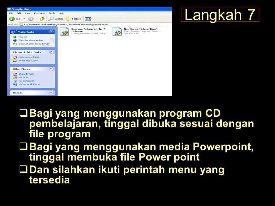 Langkah 7 Bagi yang menggunakan program CD pembelajaran, tinggal dibuka sesuai dengan file program.