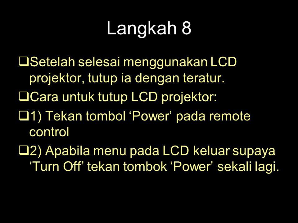 Langkah 8 Setelah selesai menggunakan LCD projektor, tutup ia dengan teratur. Cara untuk tutup LCD projektor: