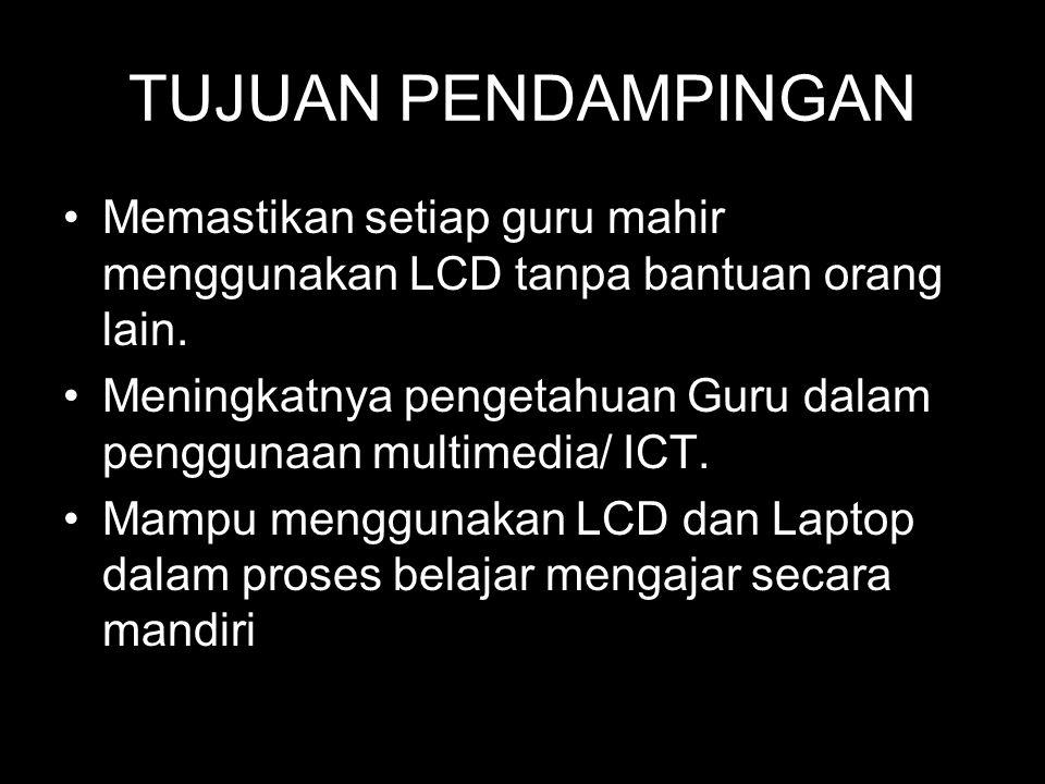 TUJUAN PENDAMPINGAN Memastikan setiap guru mahir menggunakan LCD tanpa bantuan orang lain.