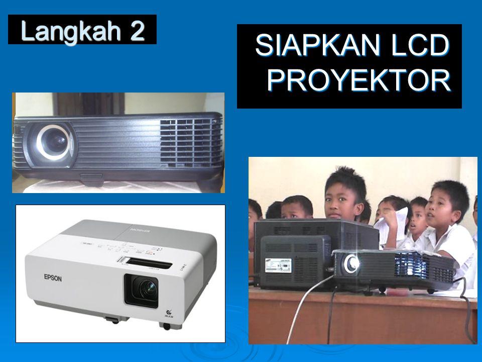 Langkah 2 SIAPKAN LCD PROYEKTOR