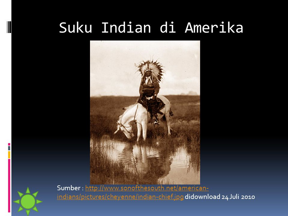 Suku Indian di Amerika Sumber : http://www.sonofthesouth.net/american-indians/pictures/cheyenne/indian-chief.jpg didownload 24 Juli 2010.