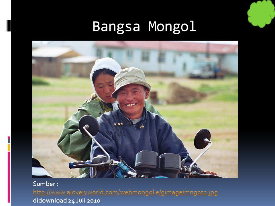 Bangsa Mongol Sumber : http://www.alovelyworld.com/webmongolie/gimage/mng022.jpg didownload 24 Juli 2010.