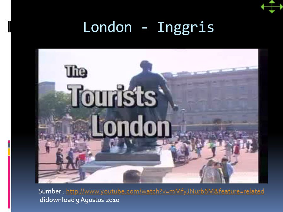 London - Inggris Sumber : http://www.youtube.com/watch v=mMfyJNurb6M&feature=related.