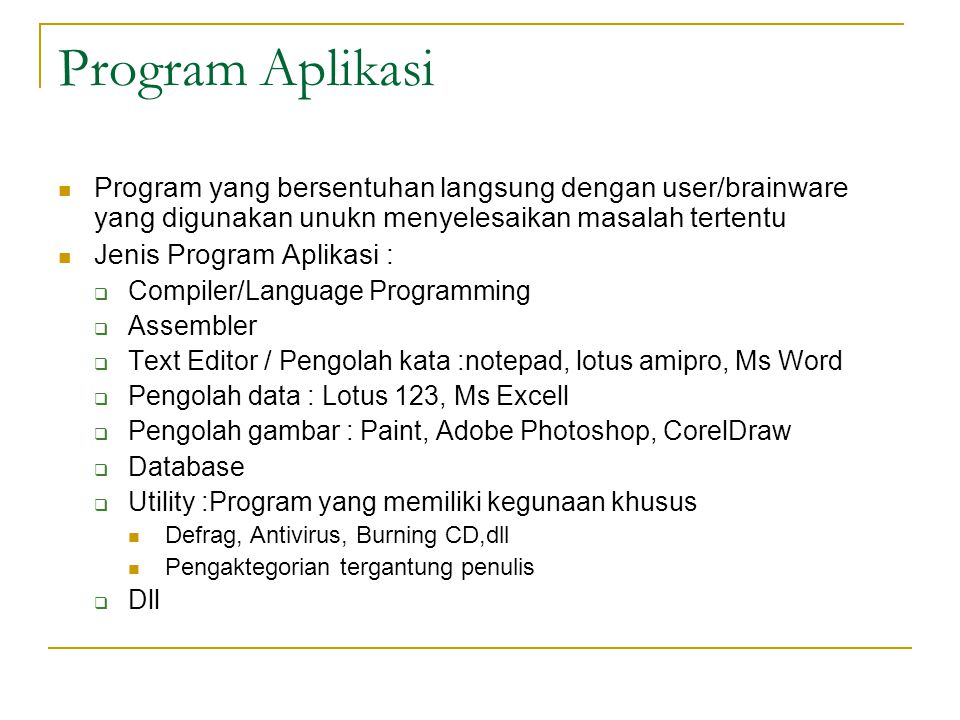Program Aplikasi Program yang bersentuhan langsung dengan user/brainware yang digunakan unukn menyelesaikan masalah tertentu.