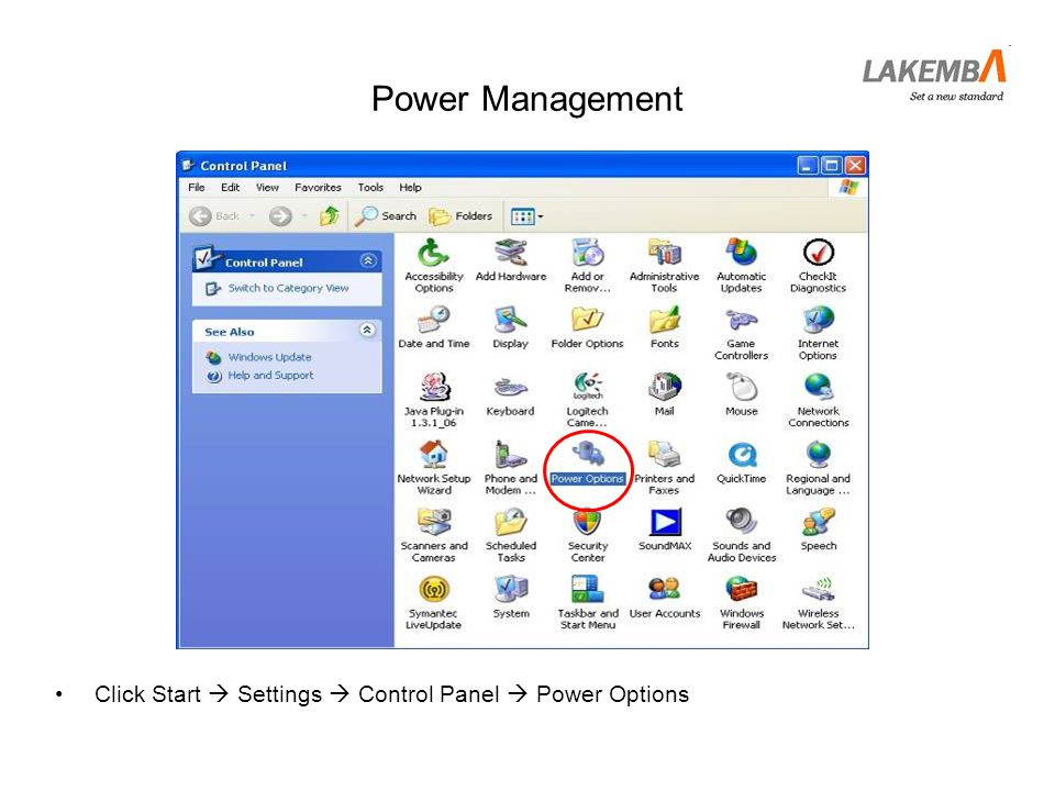 Power Management Click Start  Settings  Control Panel  Power Options