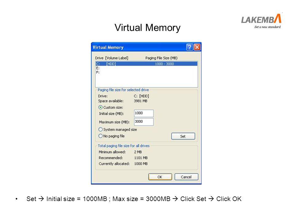 Virtual Memory Set  Initial size = 1000MB ; Max size = 3000MB  Click Set  Click OK