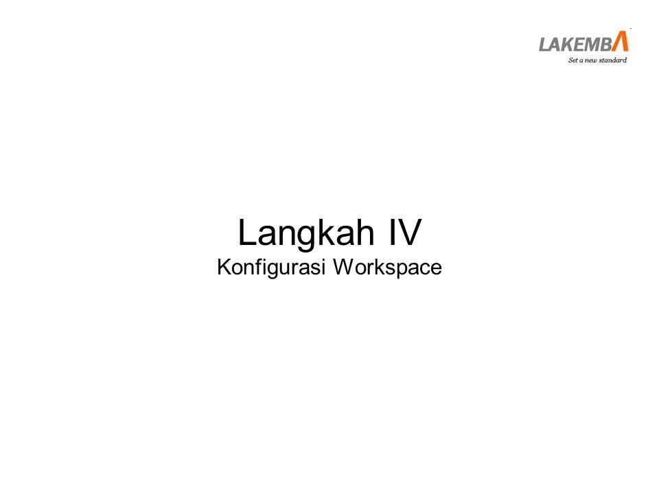 Langkah IV Konfigurasi Workspace