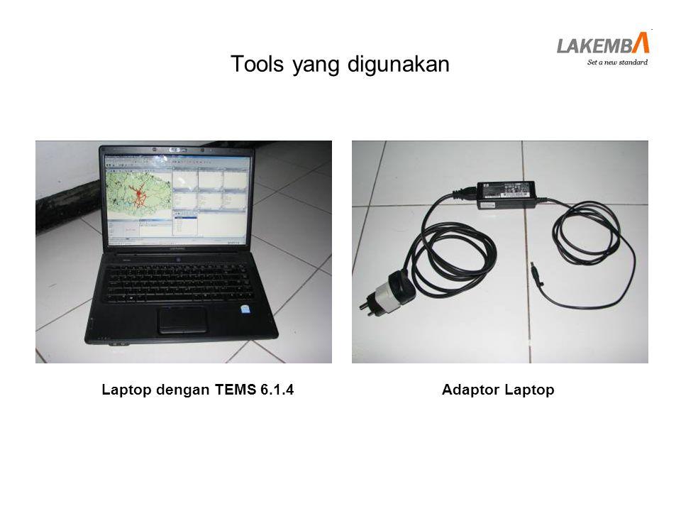 Tools yang digunakan Laptop dengan TEMS 6.1.4 Adaptor Laptop