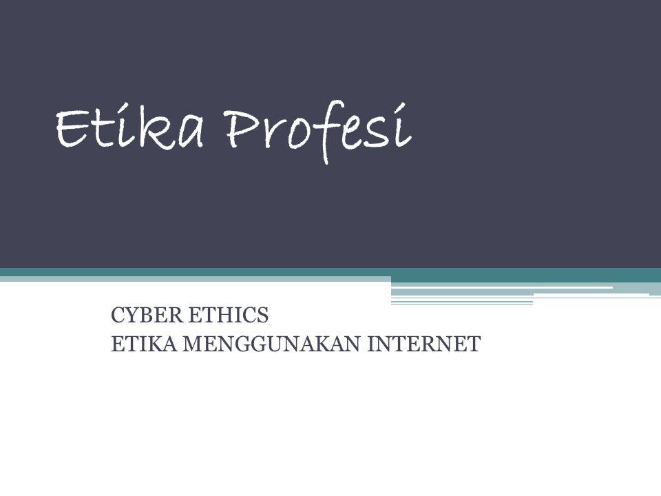 CYBER ETHICS ETIKA MENGGUNAKAN INTERNET