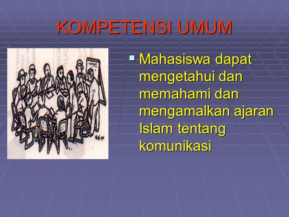 KOMPETENSI UMUM Mahasiswa dapat mengetahui dan memahami dan mengamalkan ajaran Islam tentang komunikasi.