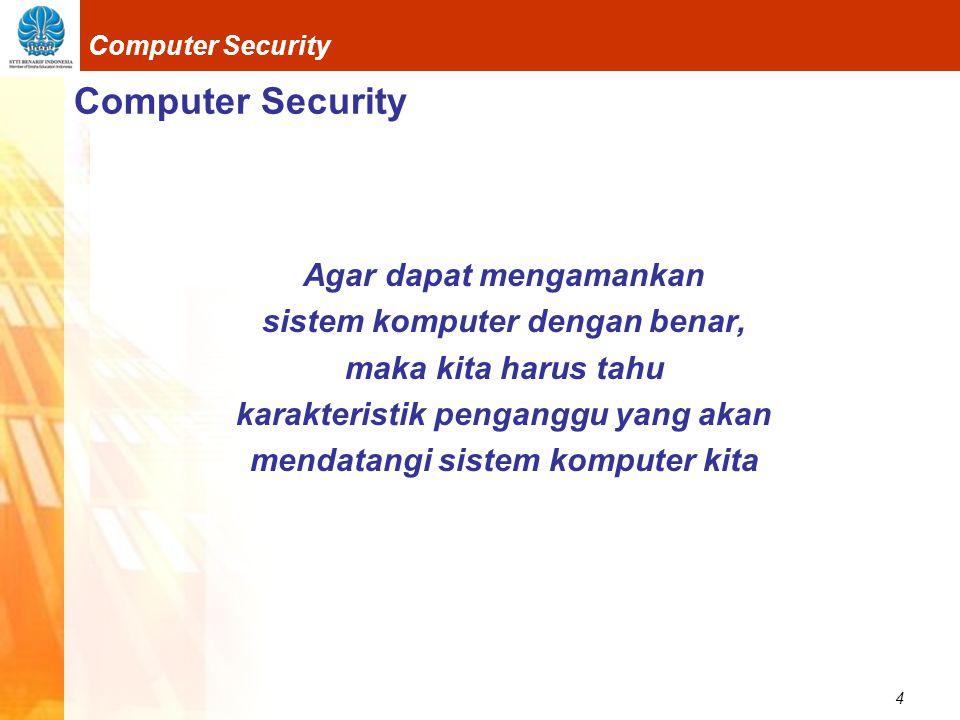 Computer Security Agar dapat mengamankan sistem komputer dengan benar,