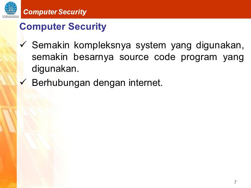 Computer Security Semakin kompleksnya system yang digunakan, semakin besarnya source code program yang digunakan.