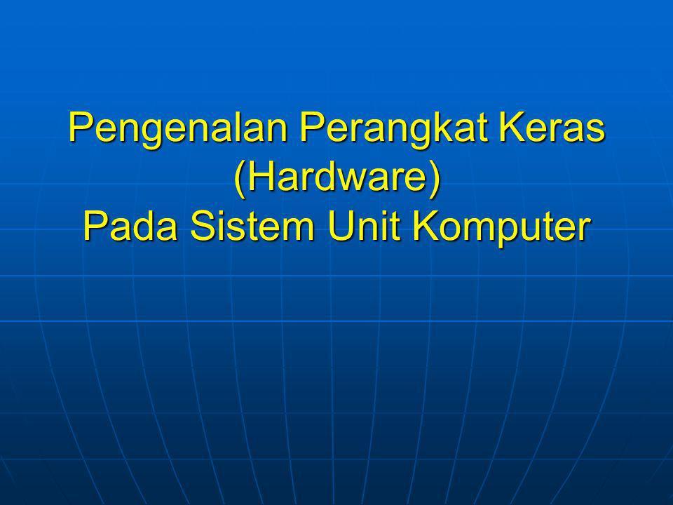 Pengenalan Perangkat Keras (Hardware) Pada Sistem Unit Komputer