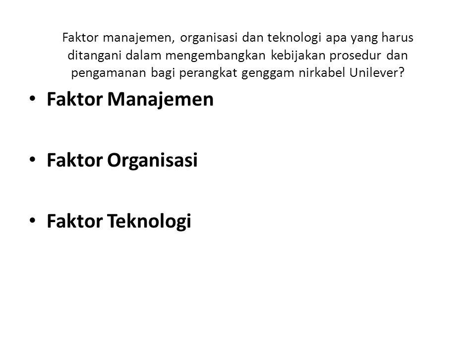 Faktor Manajemen Faktor Organisasi Faktor Teknologi