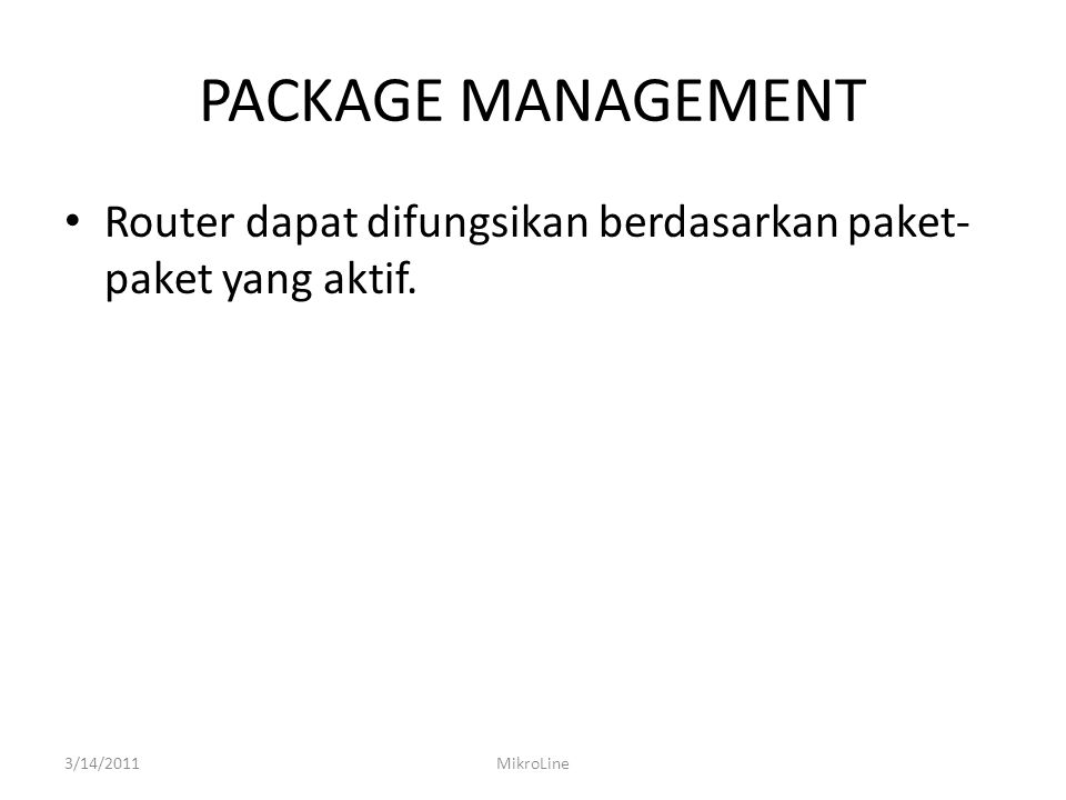 PACKAGE MANAGEMENT Router dapat difungsikan berdasarkan paket-paket yang aktif. 3/14/2011 MikroLine