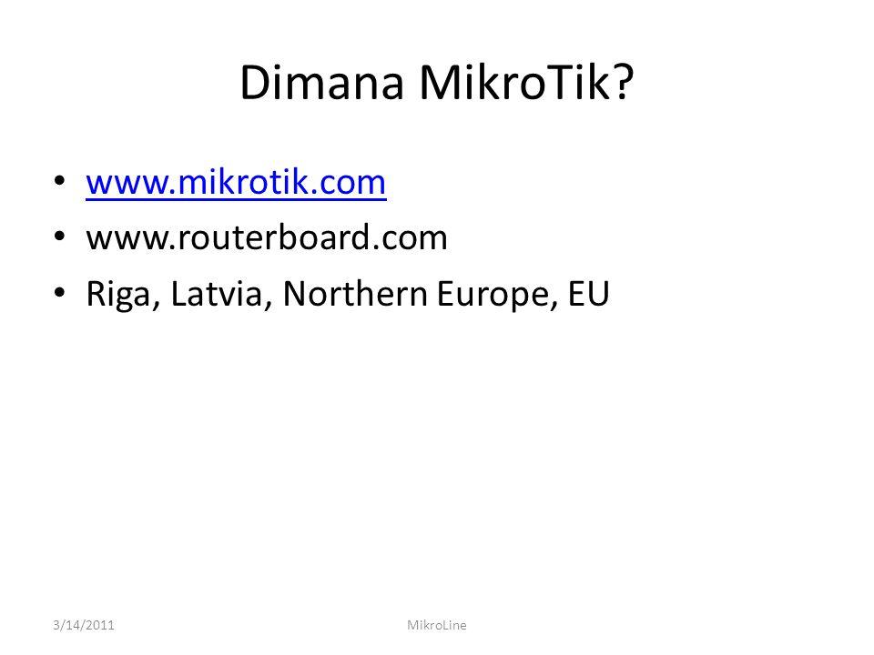 Dimana MikroTik www.mikrotik.com www.routerboard.com