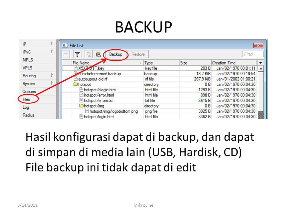 BACKUP Hasil konfigurasi dapat di backup, dan dapat di simpan di media lain (USB, Hardisk, CD) File backup ini tidak dapat di edit.