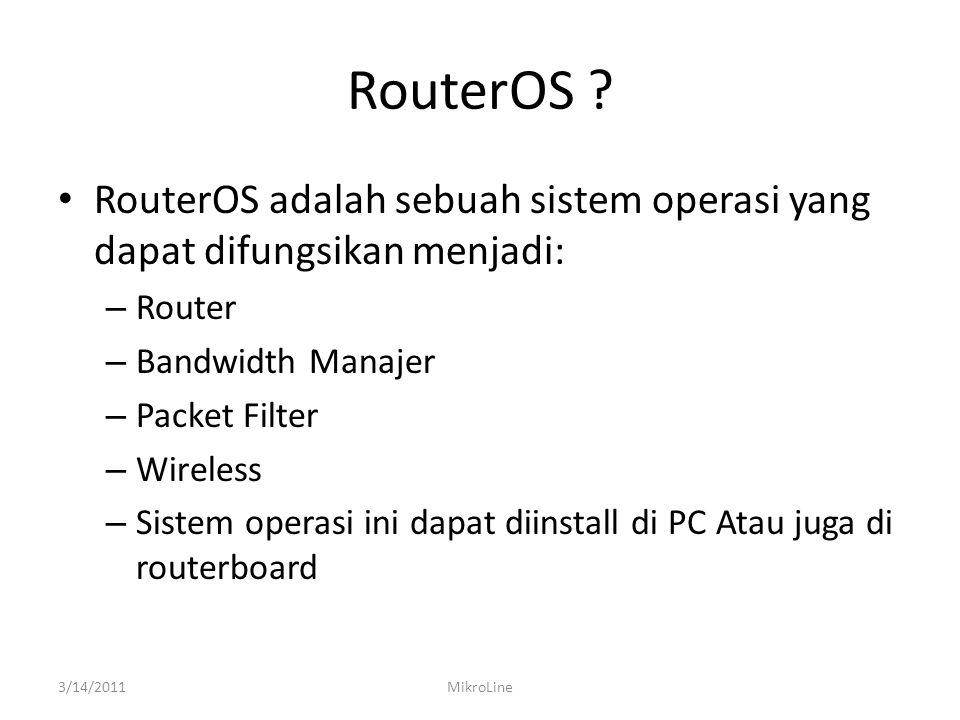RouterOS RouterOS adalah sebuah sistem operasi yang dapat difungsikan menjadi: Router. Bandwidth Manajer.