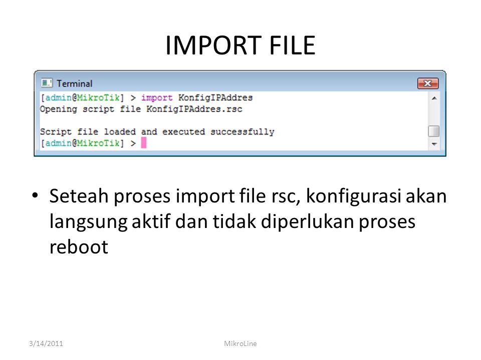 IMPORT FILE Seteah proses import file rsc, konfigurasi akan langsung aktif dan tidak diperlukan proses reboot.