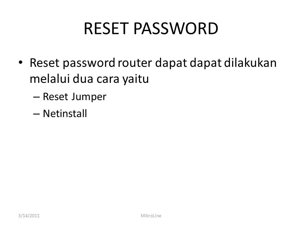 RESET PASSWORD Reset password router dapat dapat dilakukan melalui dua cara yaitu. Reset Jumper. Netinstall.