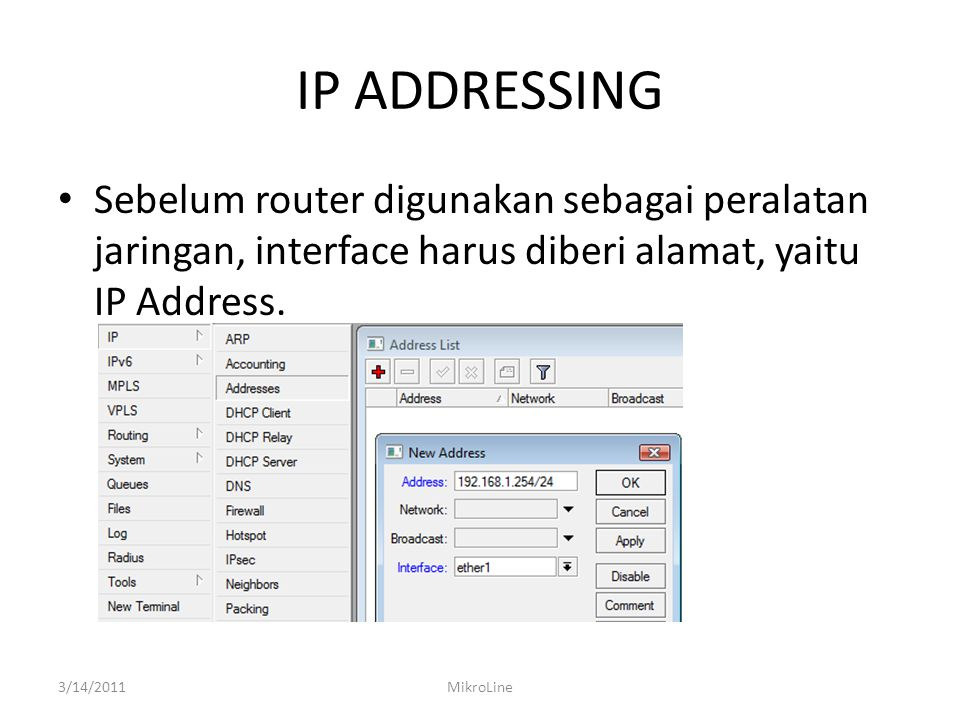 IP ADDRESSING Sebelum router digunakan sebagai peralatan jaringan, interface harus diberi alamat, yaitu IP Address.