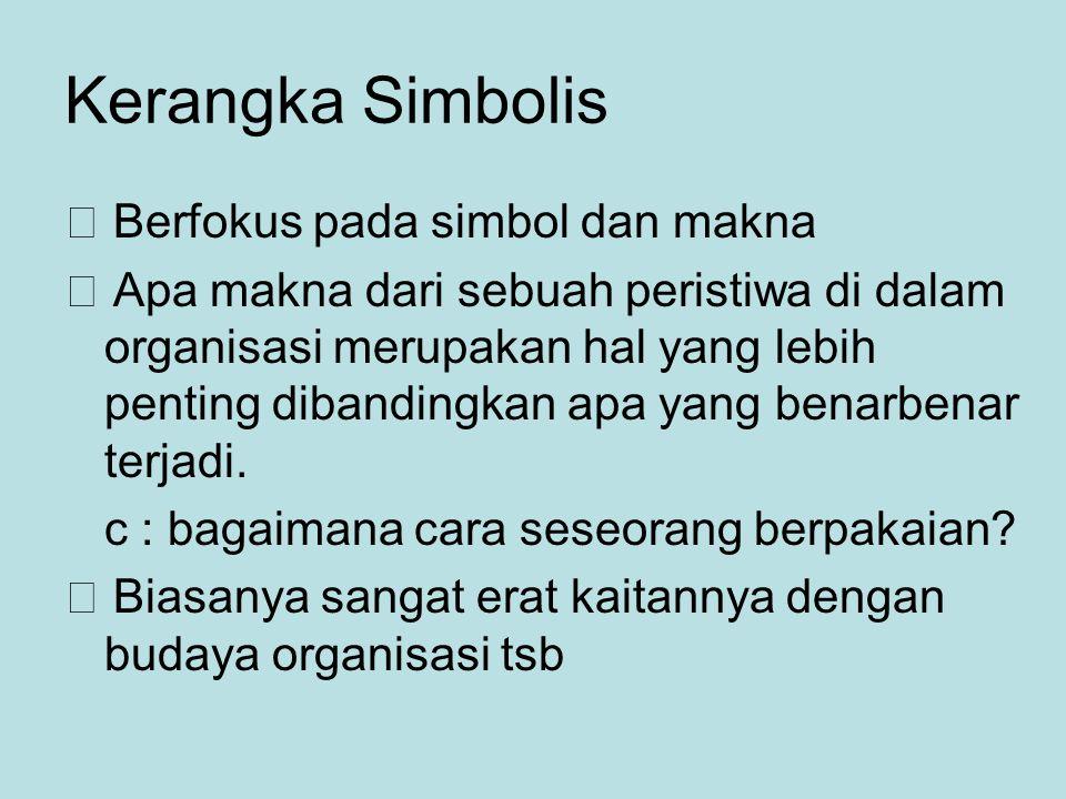 Kerangka Simbolis  Berfokus pada simbol dan makna