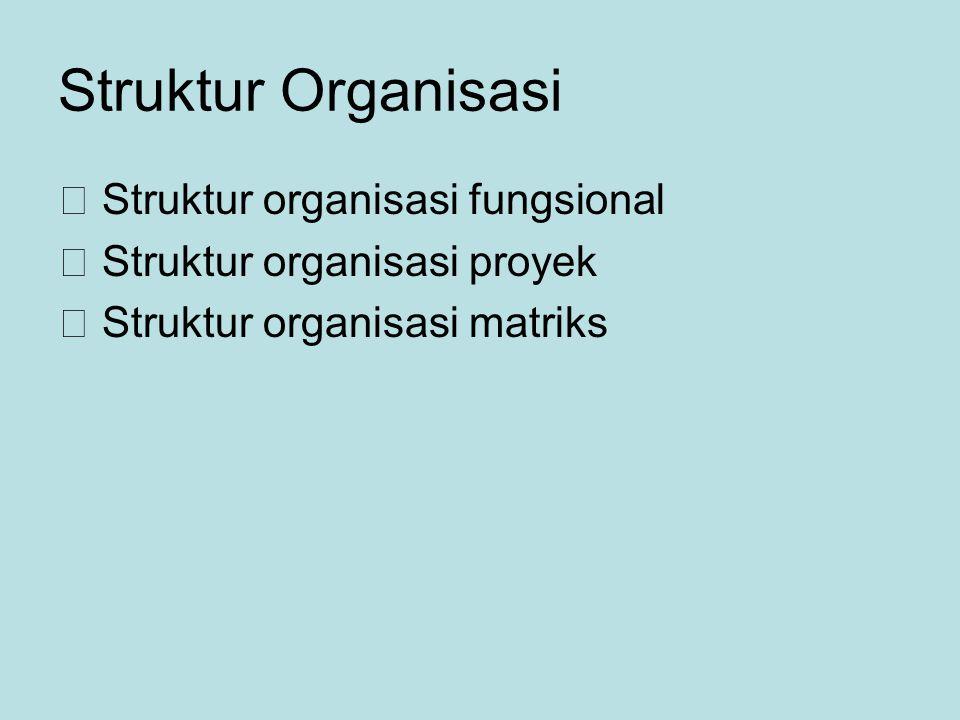 Struktur Organisasi  Struktur organisasi fungsional