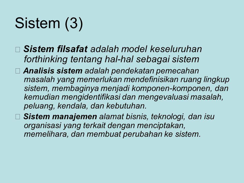 Sistem (3)  Sistem filsafat adalah model keseluruhan forthinking tentang hal-hal sebagai sistem.
