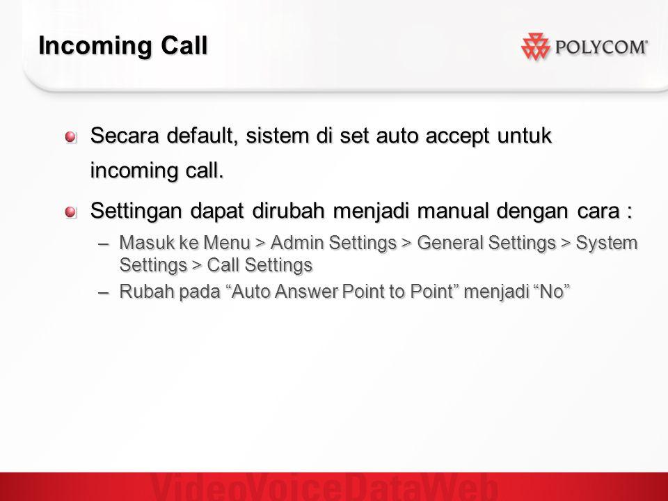 Incoming Call Secara default, sistem di set auto accept untuk incoming call. Settingan dapat dirubah menjadi manual dengan cara :