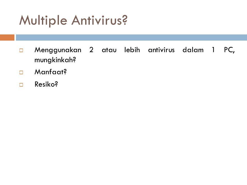 Multiple Antivirus Menggunakan 2 atau lebih antivirus dalam 1 PC, mungkinkah Manfaat Resiko