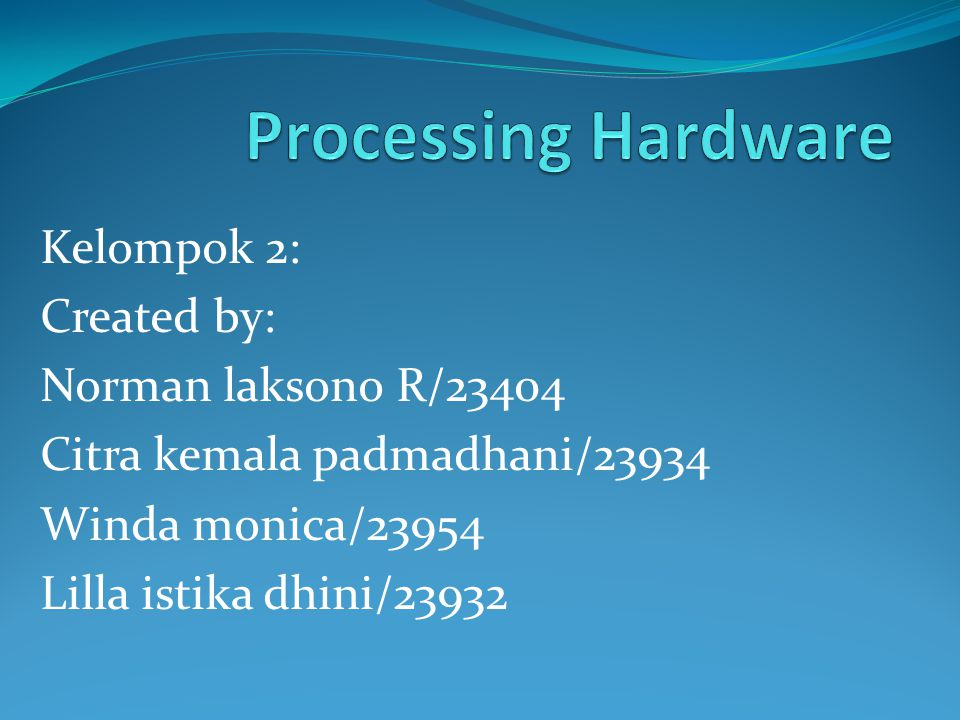 Processing Hardware Kelompok 2: Created by: Norman laksono R/23404